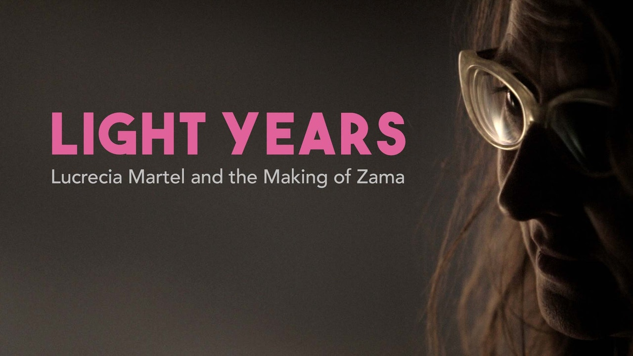 Light Years: Lucrecia Martel and the Making of Zama