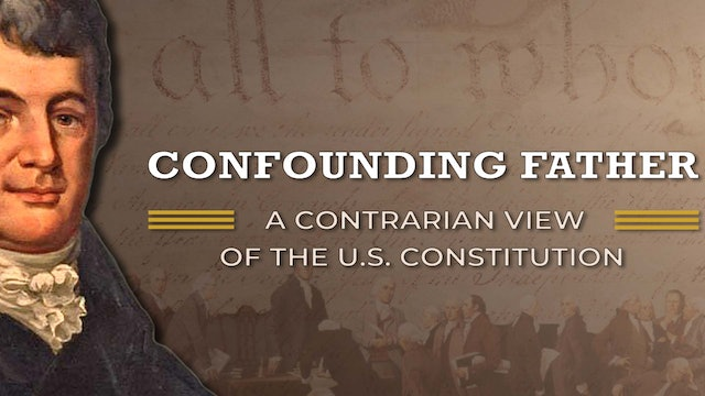 Confounding Father: A Contrarian View of the U.S. Constitution