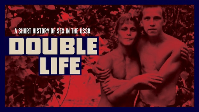 Double Life, a Short History of Sex in the USSR