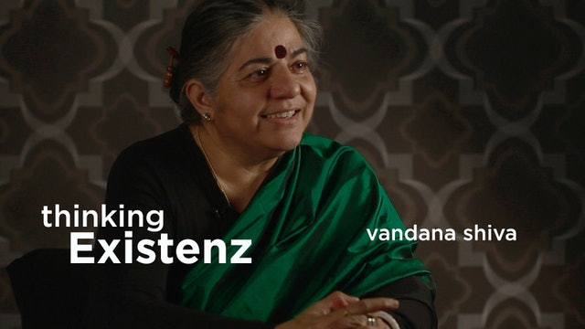 Thinking Existenz - Ep 08 - Vandana Shiva
