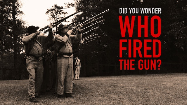 Did You Wonder Who Fired the Gun?