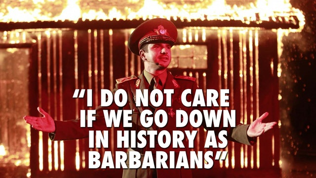 """I Do Not Care if We Go Down in History as Barbarians"""