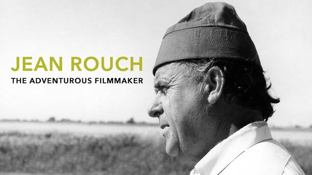 Jean Rouch, the Adventurous Filmmaker