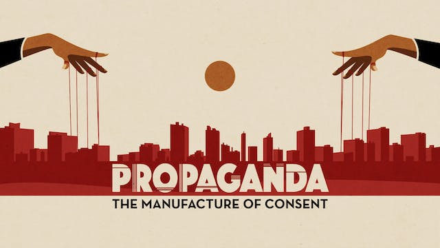 Propaganda: The Manufacture of Consent