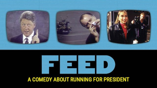 Feed: A Comedy About Running for Pres...