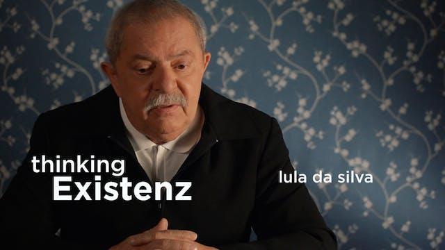 Thinking Existenz - Ep 09 - Lula da S...