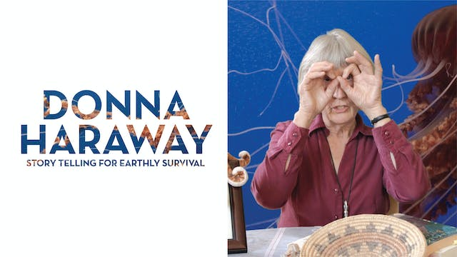 Donna Haraway: Story Telling for Eart...