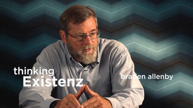 Thinking Existenz - Ep 10 - Braden Allenby