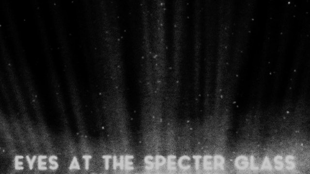 EYES AT THE SPECTER GLASS
