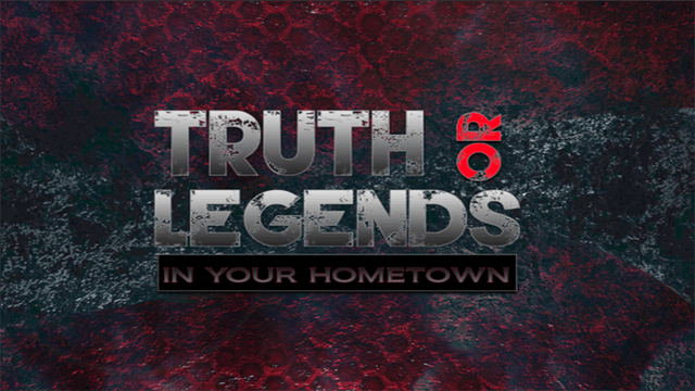 Truth Or Legends in your Hometown