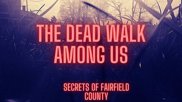 The Dead Walk Among Us: Secrets Of Fairfield County