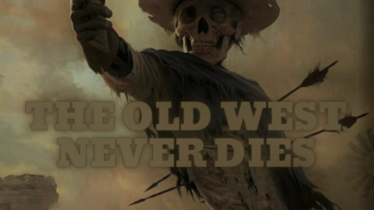 The Dead Walk Among Us: The Old West Never Dies