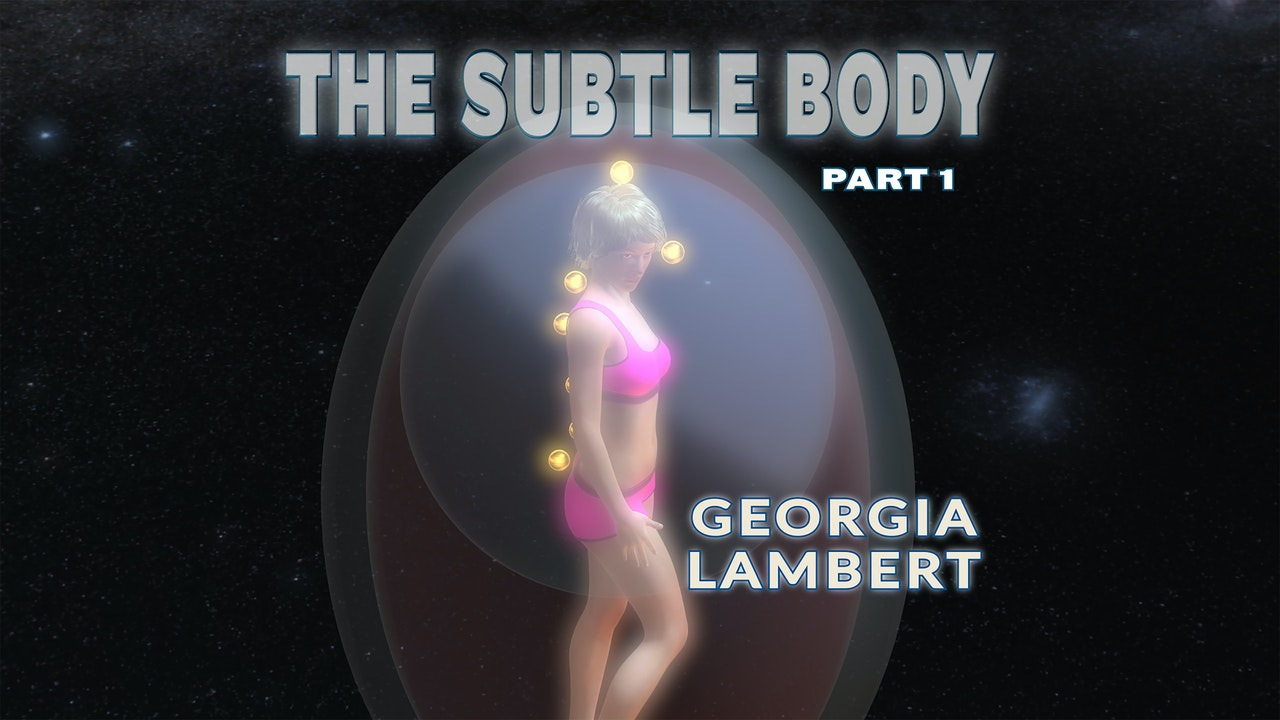 The Subtle Body With Georgia Lambert Part 1