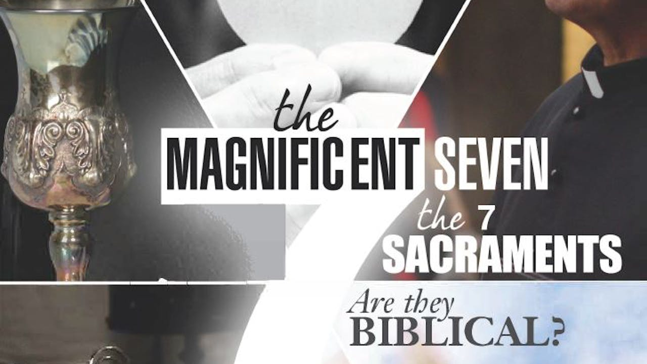 The Magnificent Seven: The 7 Sacraments ... Are They Biblical? - Deacon Harold Burke Sivers & Hector Molina