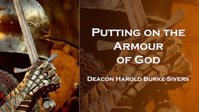 Putting on the Armour of God - Deacon Harold Burke-Sivers