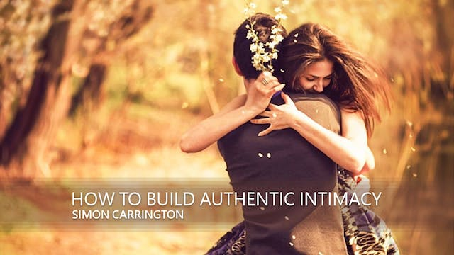 How to Build Authentic Intimacy - Simon Carrington