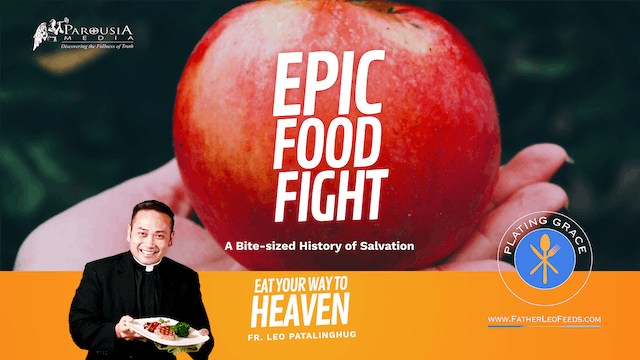 Epic Food Fight: A Bite-Sized History of Salvation - Fr Leo Patalinghug