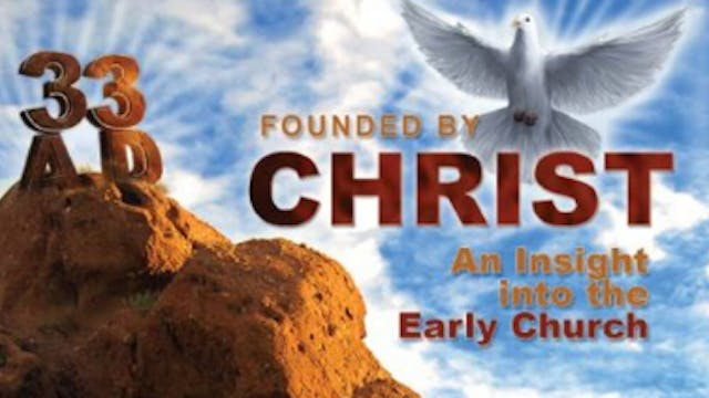 33 A.D. Founded by Christ: An Insight into the Early Church - Deacon Alex Jones