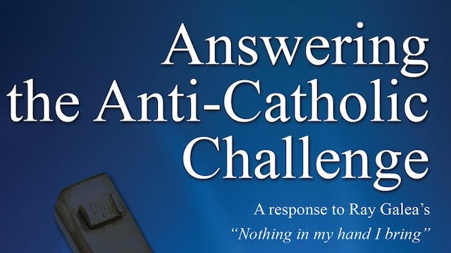 Answering the Anti-Catholic Challenge - Robert M. Haddad