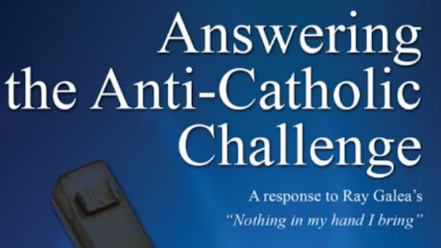 Answering the Anti-Catholic Challenge...