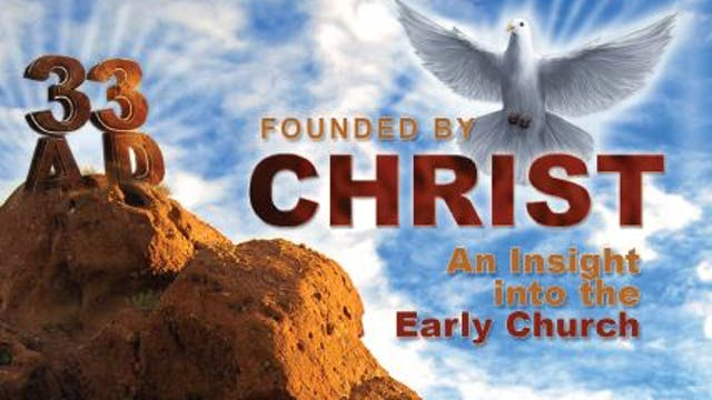 33AD Founded by Christ: An Insight Into the Early Church - Deacon Alex Jones