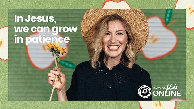 In Jesus, We Can Grow in Patience