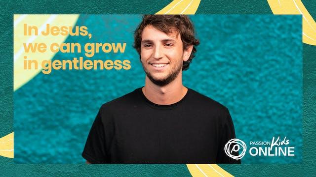 In Jesus, We Can Grow in Gentleness