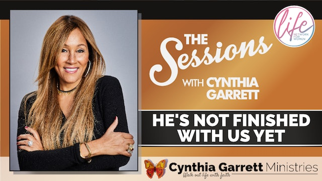 """He's Not Finished With Us Yet"" on The Sessions with Cynthia Garrett"