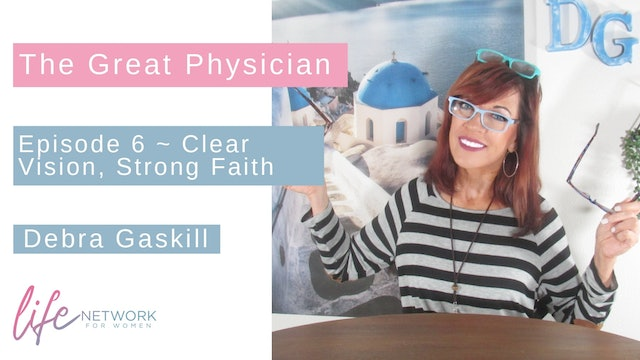 """Clear Vision, Strong Faith"" on The Great Physician with Debra Gaskill"