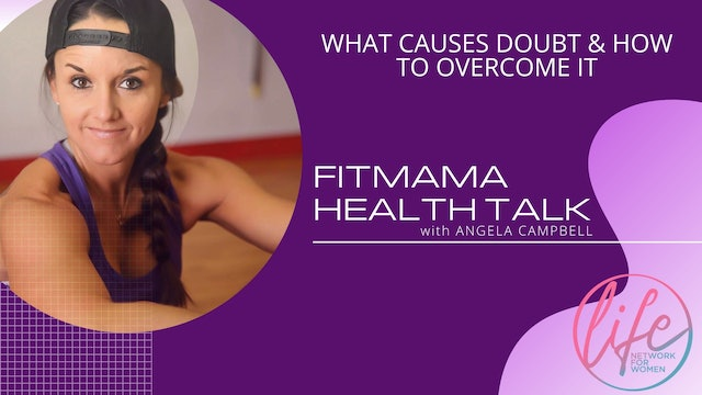 """What Causes Doubt & How To Overcome It"" on FITMAMA HEALTHTALK w/Angela Campbell"