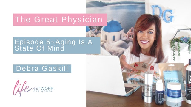 """Aging is a State of Mind"" on The Great Physician with Debra Gaskill"