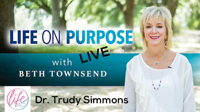 """""""TV Show Host Dr. Trudy Simmons"""" on Life On Purpose: Live with Beth Townsend"""