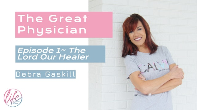 """The Lord Our Healer"" on The Great Physician with Debra Gaskill"