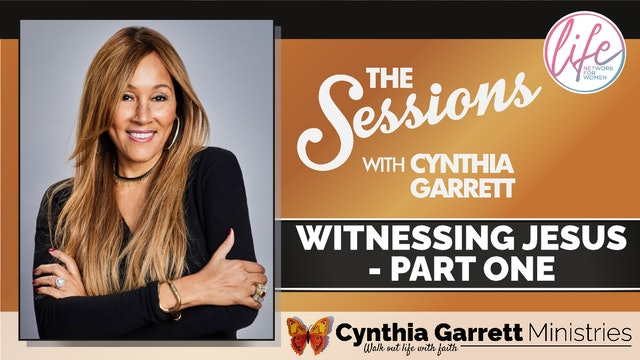 """""""Witnessing Jesus - Part One"""" on The Sessions with Cynthia Garrett"""