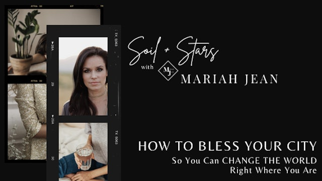 """Bless Your City & Change the World Where You Are"" SOIL+STARS w/Mariah Jean"