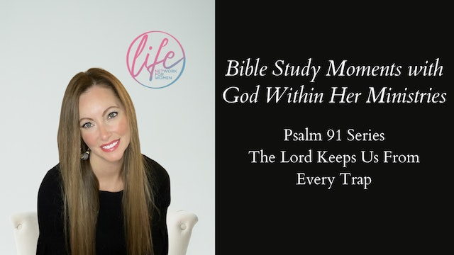 """The Lord Keeps Me From Every Trap"" on Bible Study Moments with Ashley Robbins"