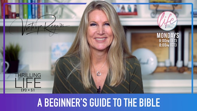 """The Beginners Guide to the Bible"" Living the Thrilling Life w/Victorya Rogers"
