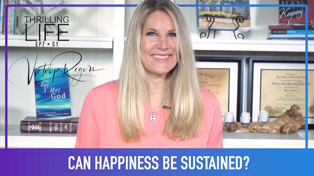 """Can Happiness Be Sustained?"" on Living the Thrilling Life w/Victorya Rogers"