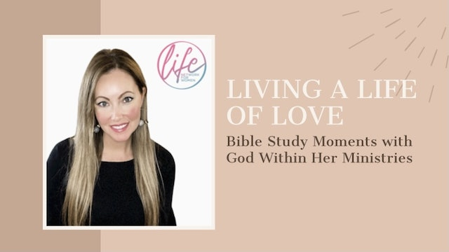"""""""Living A Life of Love"""" on Bible Study Moments"""