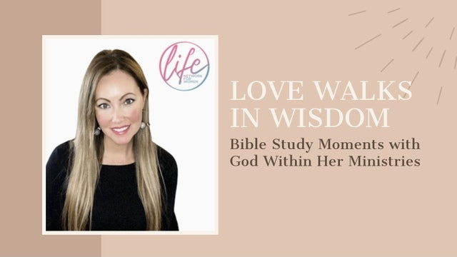 """Love Walks In Wisdom"" on Bible Study Moments"