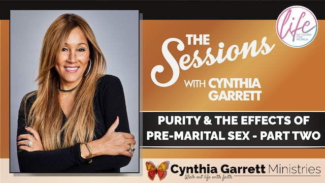 """""""Purity: The Effects of Pre-Marital Sex - Pt 2"""" The Sessions w/ Cynthia Garrett"""