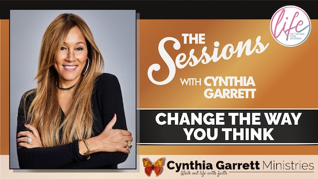 """""""Change The Way You Think"""" on The Sessions with Cynthia Garrett"""