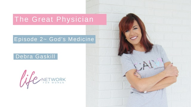 """God's Medicine"" on The Great Physician with Debra Gaskill"