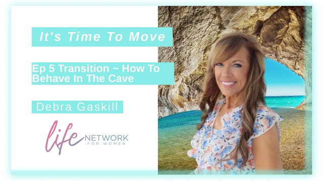 """""""Transition: How To Behave In The Cave"""" on It's Time To Move with Debra Gaskill"""