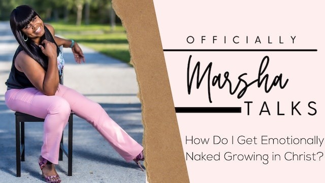 """""""How Do I Get Emotionally Naked Growing in Christ?"""" on Officially Marsha Talks"""