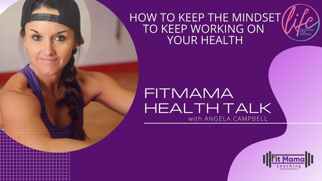 """Mindsets for Working on Your Health"" FITMAMA HEALTHTALK w/Angela Campbell"