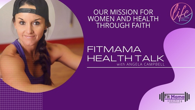 """Our Mission For Women"" on FITMAMA HEALTHTALK with Angela Campbell"