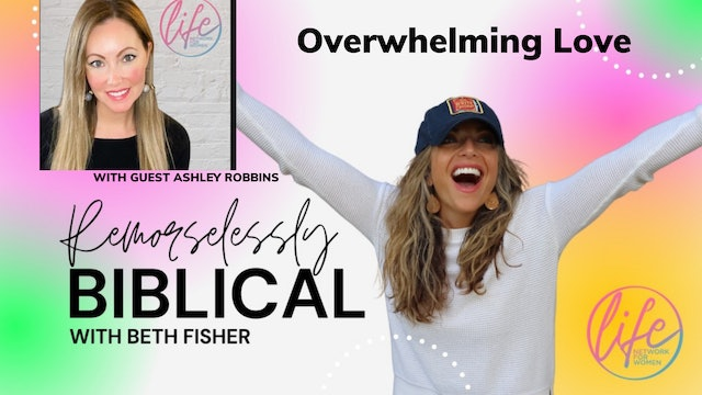 """""""Overwhelming Love with Ashley Robbins"""" on Remorselessly Biblical"""