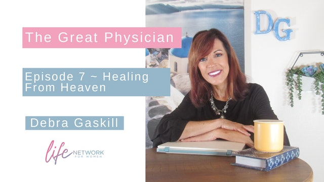 """Healing From Heaven"" on The Great Physician with Debra Gaskill"