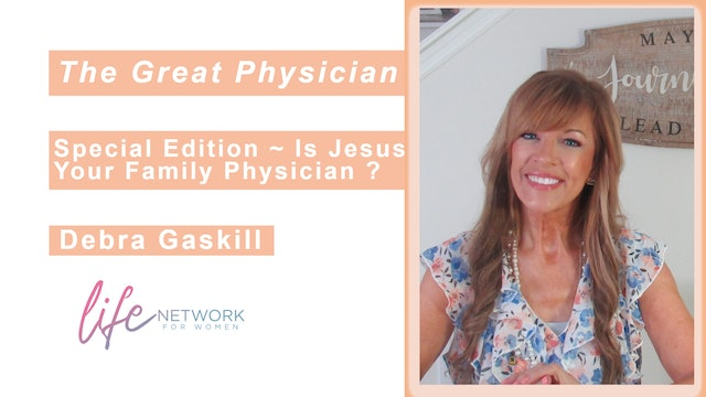 """""""Is Jesus Your Family Physician?"""" on The Great Physician with Debra Gaskill"""